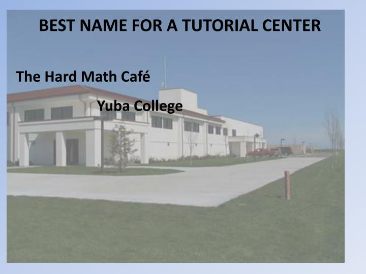 BEST NAME FOR A TUTORIAL CENTER