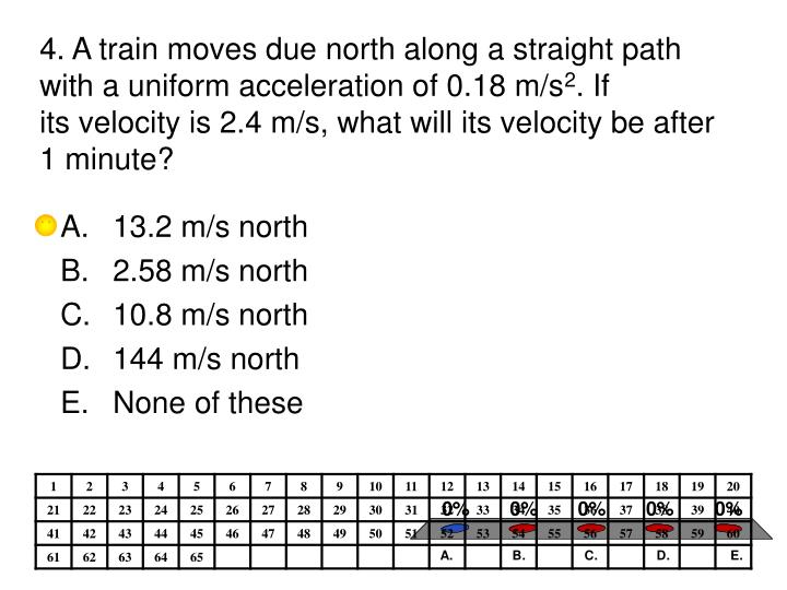4. A train moves due north along a straight path with a uniform acceleration of 0.18 m/s