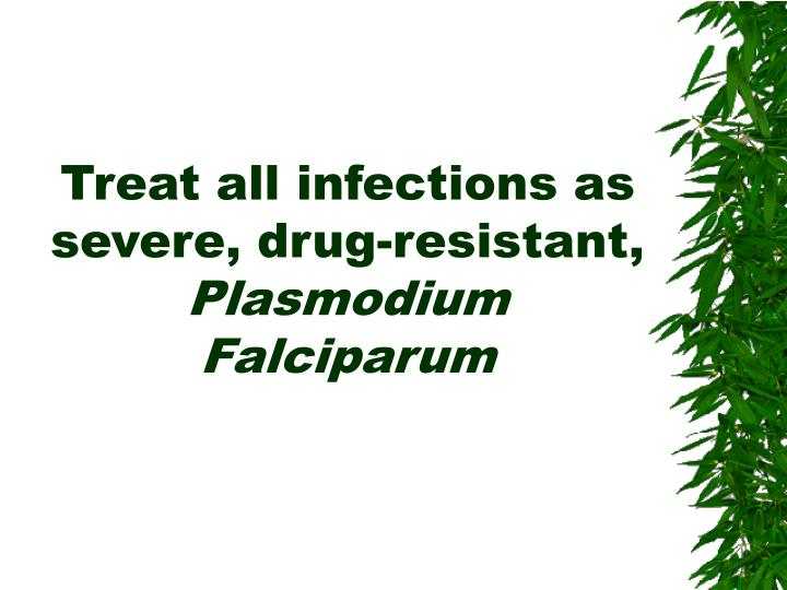 Treat all infections as severe, drug-resistant,