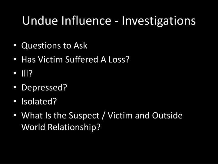 Undue Influence - Investigations