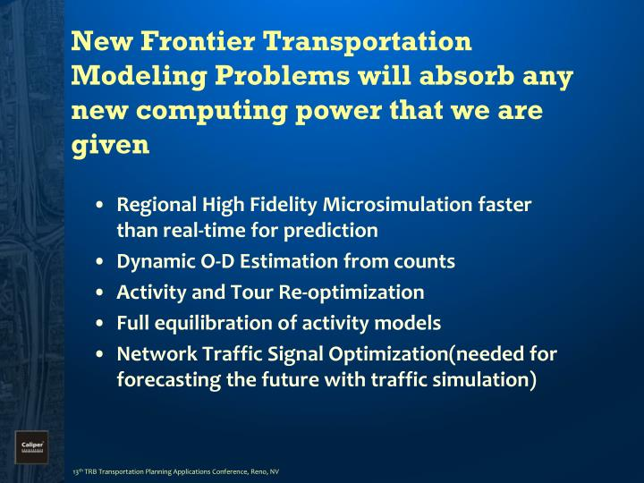 New Frontier Transportation Modeling Problems will absorb any new computing power that we are given