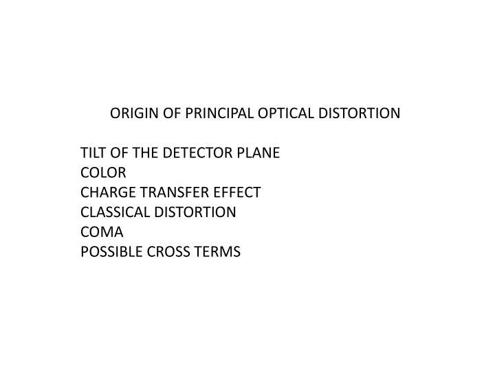 ORIGIN OF PRINCIPAL OPTICAL DISTORTION
