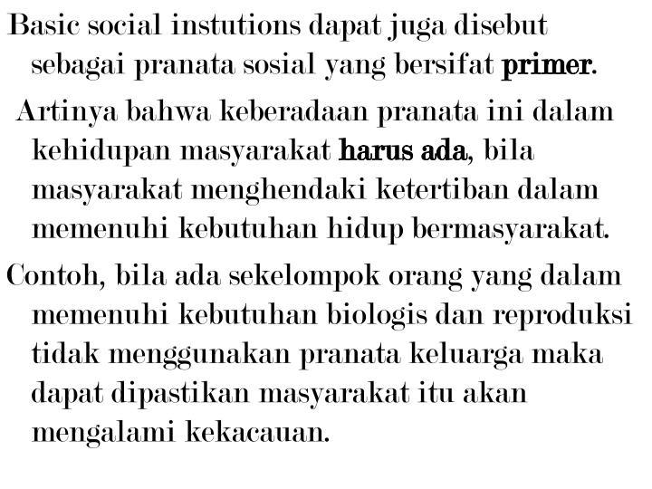 Basic social instutions dapat juga disebut sebagai pranata sosial yang bersifat
