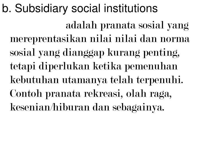 b. Subsidiary social institutions