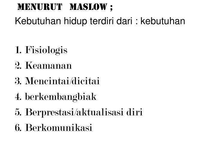Menurut   Maslow ;