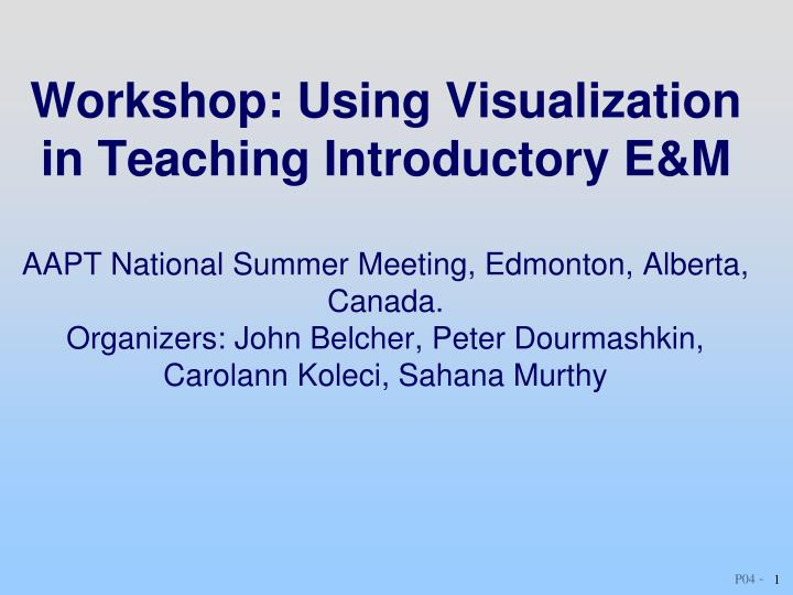 Workshop: Using Visualization in Teaching Introductory E&M