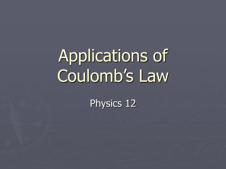 Applications of Coulomb's Law