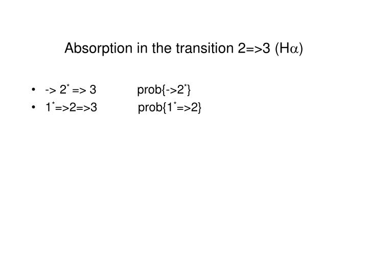 Absorption in the transition 2=>3 (H