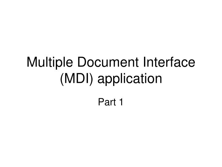 Multiple document interface mdi application