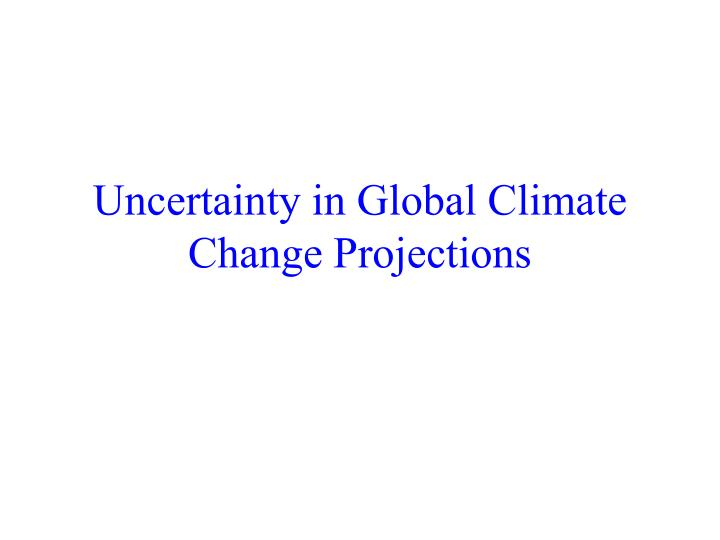 Uncertainty in global climate change projections