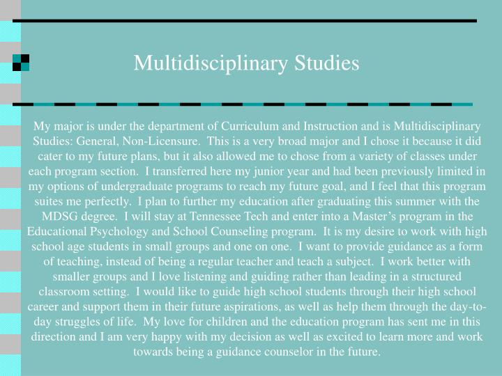 My major is under the department of Curriculum and Instruction and is Multidisciplinary Studies: Gen...
