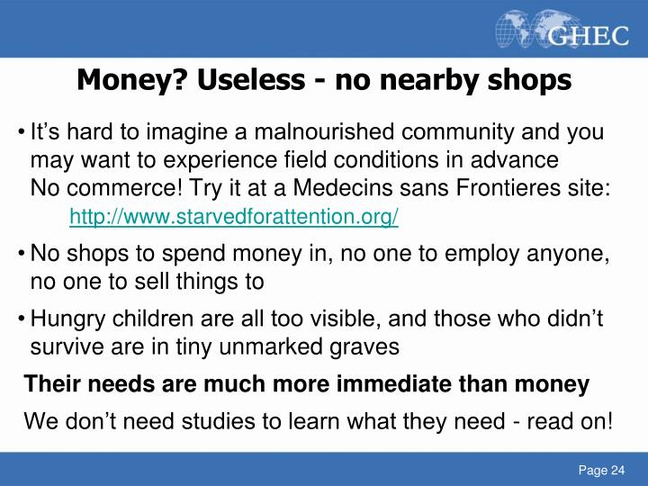 Money? Useless - no nearby shops
