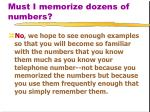 must i memorize dozens of numbers