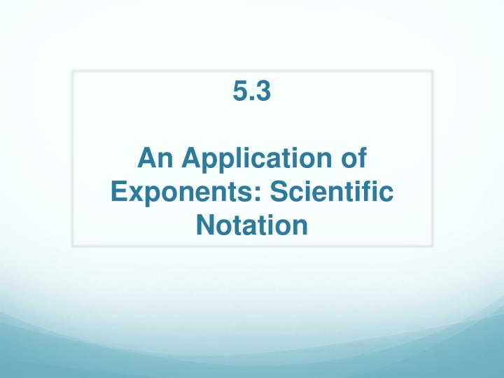 5 3 an application of exponents scientific notation