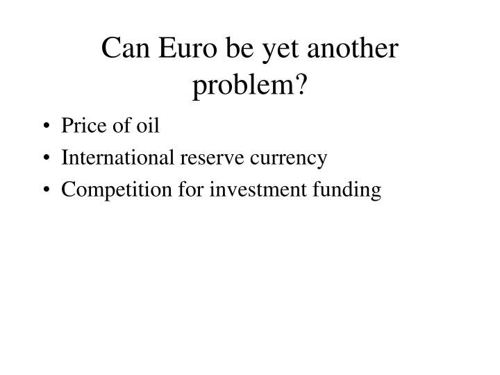 Can Euro be yet another problem?