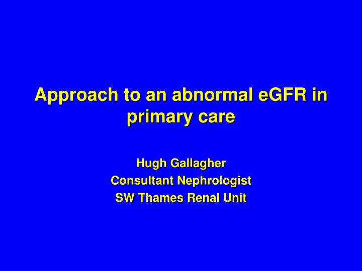 Approach to an abnormal egfr in primary care