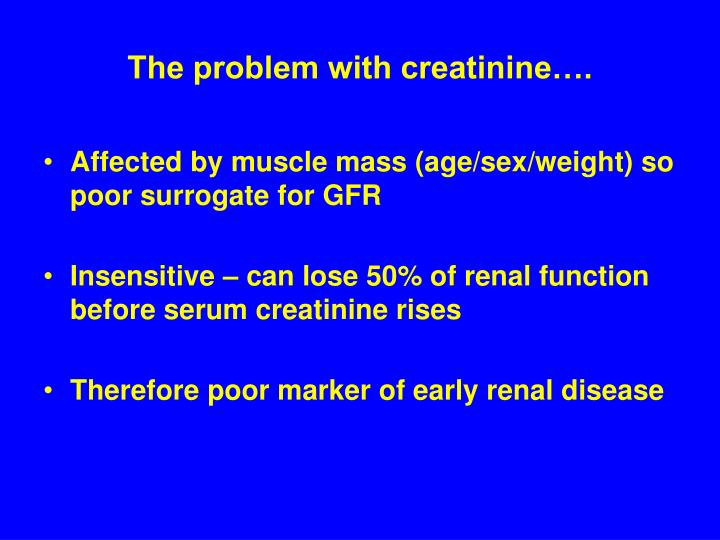 The problem with creatinine….
