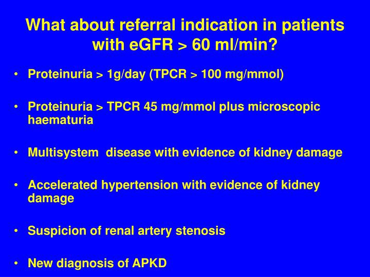 What about referral indication in patients with eGFR > 60 ml/min?