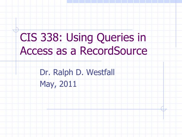 Cis 338 using queries in access as a recordsource