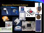 recognizing electronic evidence