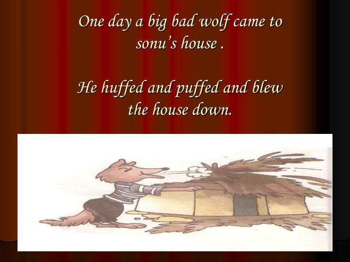 One day a big bad wolf came to