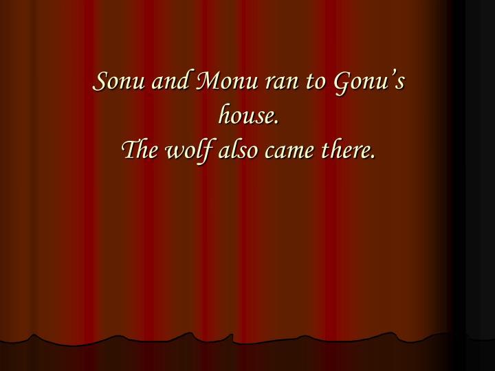 Sonu and Monu ran to Gonu's