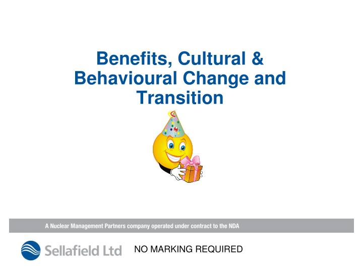 Benefits, Cultural & Behavioural Change and Transition
