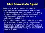 club crowns an agent