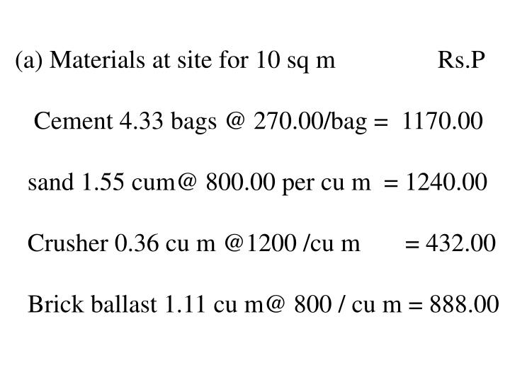 (a) Materials at site for 10 sq m                Rs.P