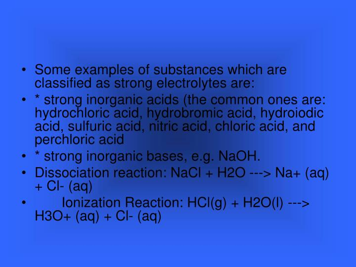 Some examples of substances which are classified as strong electrolytes are: