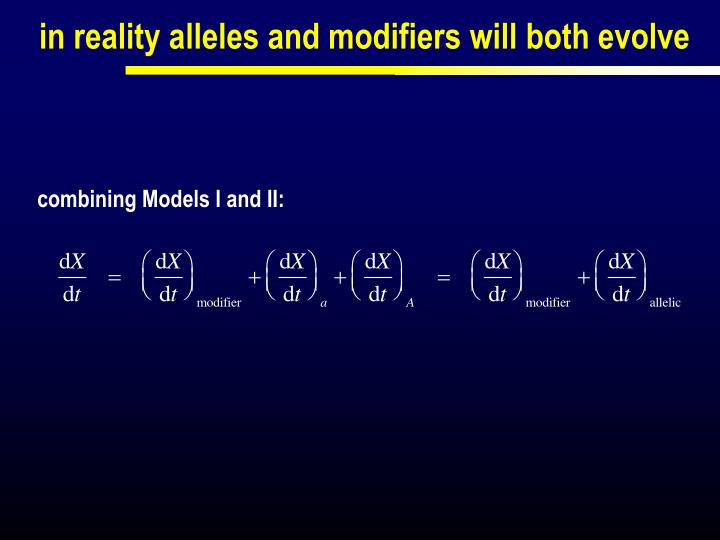 in reality alleles and modifiers will both evolve