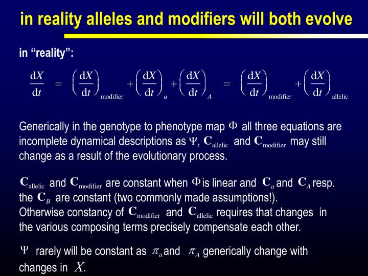 Generically in the genotype to phenotype map      all three equations are incomplete dynamical descriptions as    ,            and              may still change as a result of the evolutionary process.