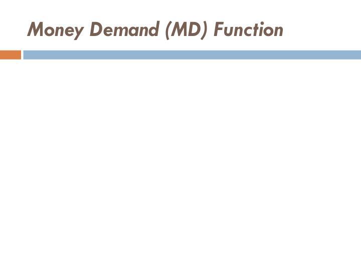 Money Demand (MD) Function