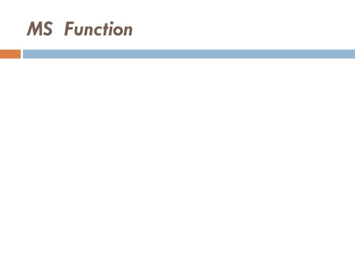 MS  Function