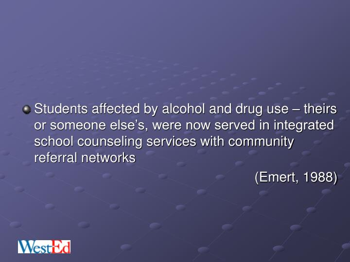 Students affected by alcohol and drug use – theirs or someone else's, were now served in integrated school counseling services with community referral networks