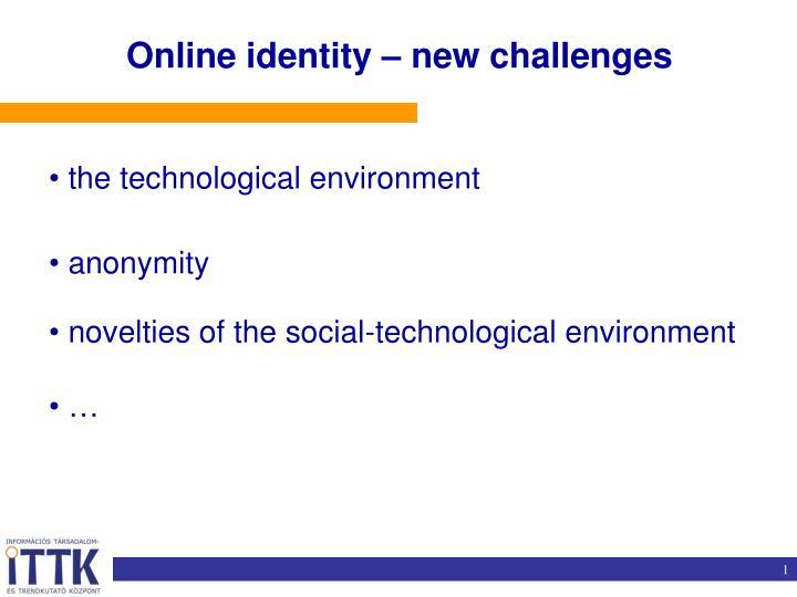 Online identity new challenges