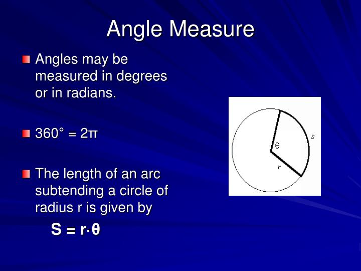 Angles may be measured in degrees or in radians.