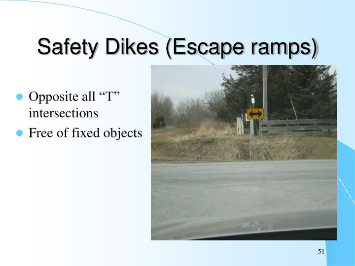 Safety Dikes (Escape ramps)