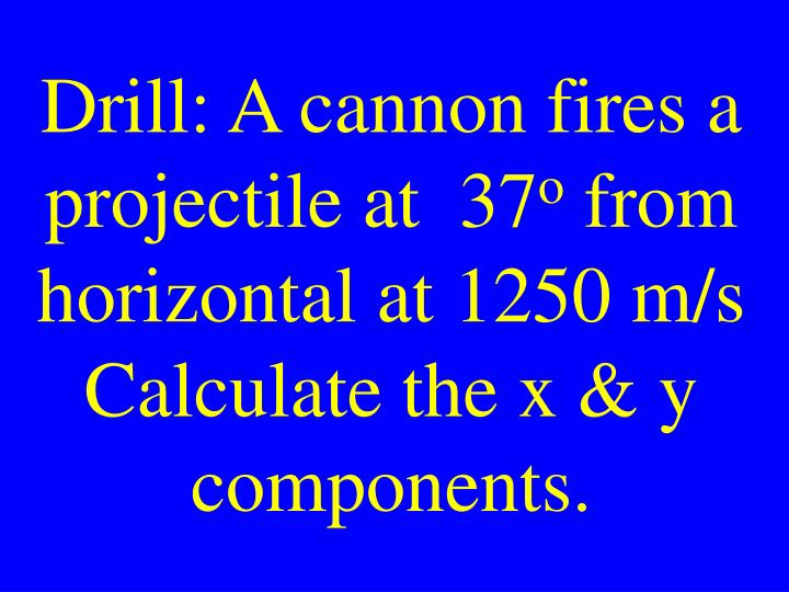 Drill: A cannon fires a projectile at  37