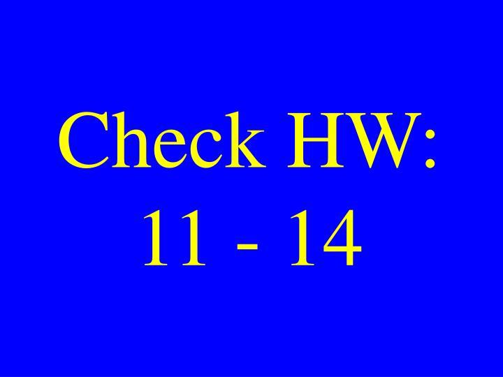 Check HW: 11 - 14