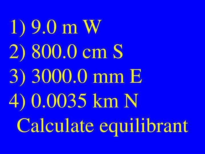 9.0 m W