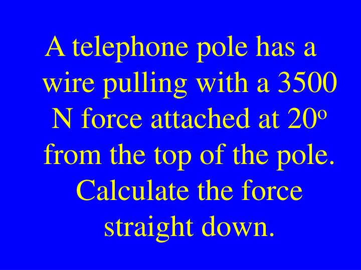 A telephone pole has a wire pulling with a 3500 N force attached at 20