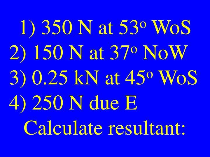 1) 350 N at 53