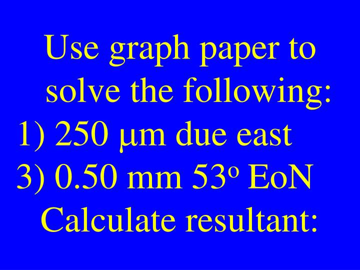 Use graph paper to solve the following: