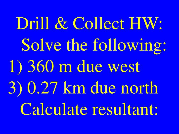 Drill & Collect HW:  Solve the following: