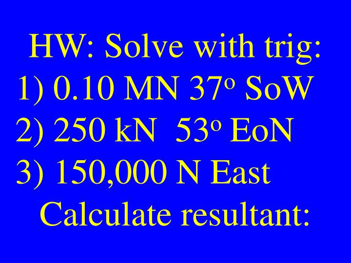 HW: Solve with trig: