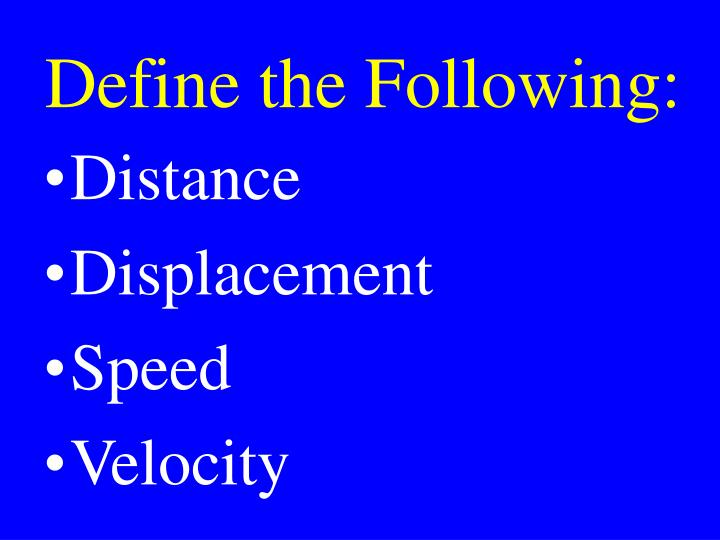 Define the Following:
