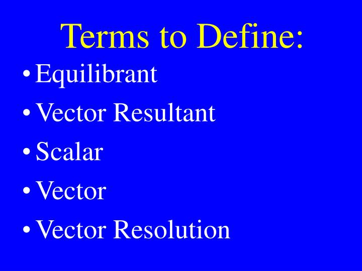 Terms to Define: