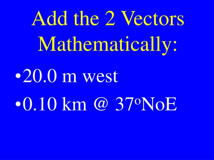 Add the 2 Vectors Mathematically: