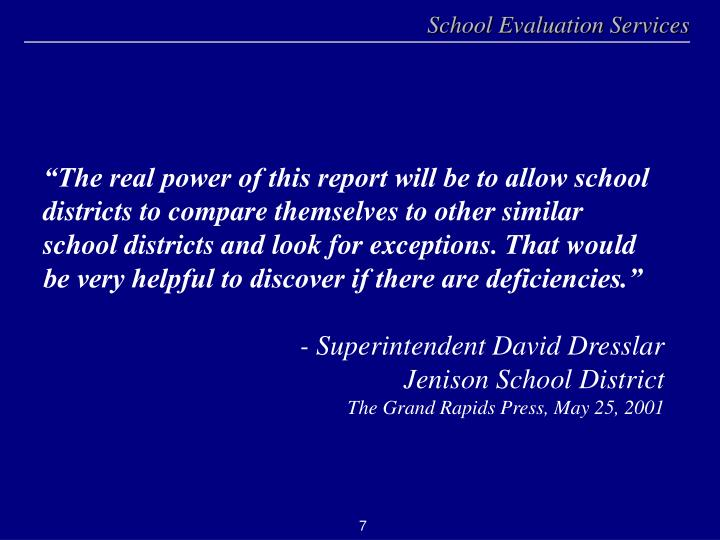 """The real power of this report will be to allow school districts to compare themselves to other similar school districts and look for exceptions. That would be very helpful to discover if there are deficiencies."""
